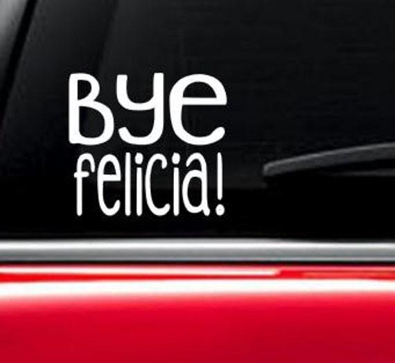 Bye Felicia Car Decal