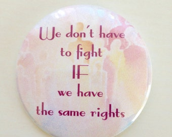 We don't have to fight IF we have the same rights - Pocket Mirror - Feminist quote - Compact mirror - Feminist mirror - party favors