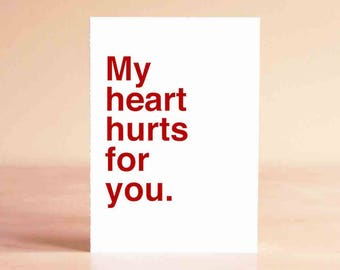 Funny Sympathy Card - Empathy Card - Sympathy Card - Funny Card - My heart hurts for you.