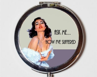 Retro Humor Compact Mirror - 1950s Pinup Ask Me How I've Suffered Funny Kitsch - Make Up Pocket Mirror for Cosmetics