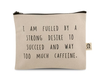 i am fueled by a strong desire to succeed and way too much caffeine pouch.