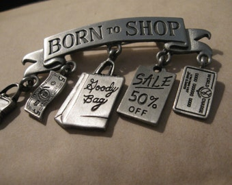 "Early 1990's JJ Pewter ""Born To Shop"" Brooch Pin, Five charms, Kellybag, Cash bill, Goody Bag, SALE 50% Off, Credit Card Ships from Canada"