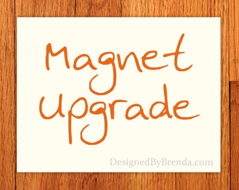 Magnet Upgrade - Select this listing to turn any of 'Designed By Brenda' designs into a magnet - Free USA Shipping - Postcard Size
