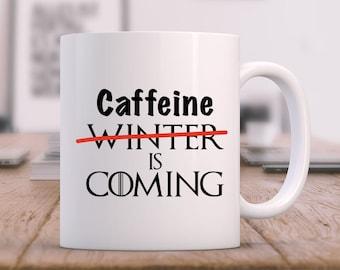Game of Thrones Mug Caffeine is Coming, Game of Thrones Gift, Coffee Mug, Winter is Coming, Christmas Gift, Custom Mug,  Funny Mug