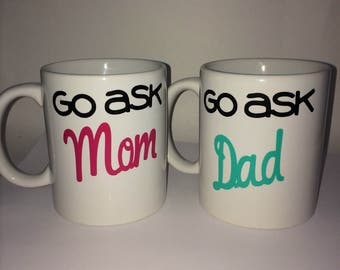 Go Ask Mom or Dad Mug Set- Perfect Parent Mug Set! Makes Great Mom Gifts, Dad Gifts or New Parent Gifts!