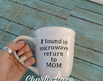 If Found In Microwave Return To Mom, Microwave, Coffee Mug, Porcelain mug, Coffee Cup