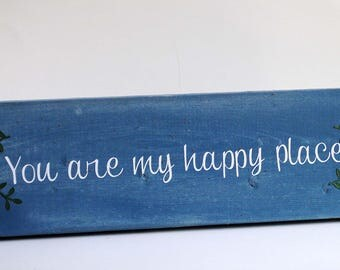 You are my happy place sign