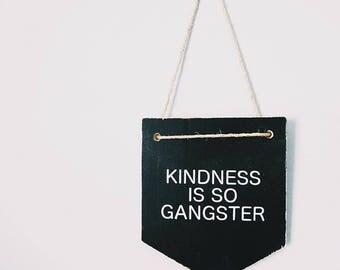 Kindness is So Gangster Sign, wood banner sign, dorm decor, be kind sign