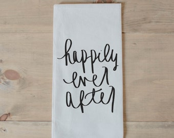 Tea Towel, Happily Ever After, present, housewarming, wedding favor, kitchen decor, women's gift, flour sack dish cloth