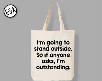 I'm Going To Stand Outside.  So If Anyone Asks, I'm Outstanding.  Reusable Grocery Market Tote. Groceries. Bag. Bridesmaid Bag.