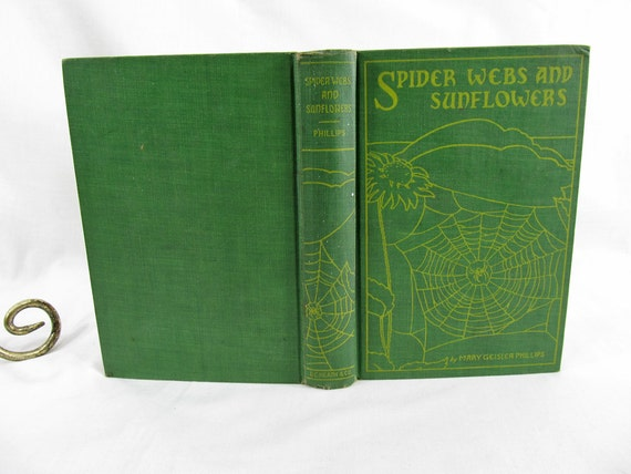 Spider Webs and Sunflowers, Mary Geisler Phillips, Macrea Smith Company Pub. Philadelphia 1928 Antique Book Children's First Edition