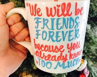 We will be friends forever because you already know too much- Friends Coffee Mug- Best Friends Forever Gift- Distance Mug- Gifts for Bestie