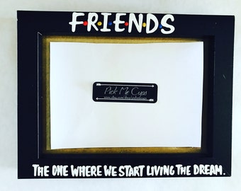 F•R•I•E•N•D•S- The one where we are living the dream- Friends MShow Glass Frame- Graduation 2017 gift- Best Friend Gift- Picture Frame