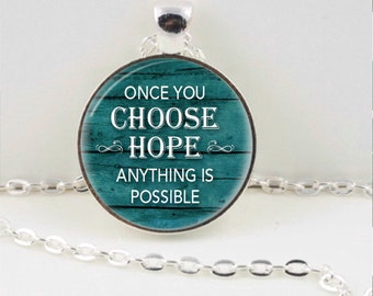 Once You Chose Hope Anything Is Possible Pendant or Keychain