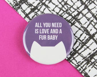 Cat magnet, Crazy cat lady gift, fridge magnet, Cat badge, All you need is love and a fur baby