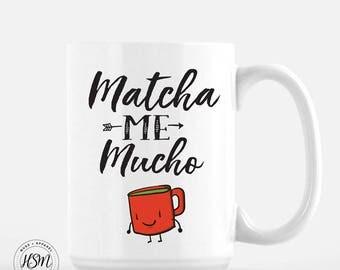 Matcha Me Mucho , 15 oz mug, Green Tea Mug, Matcha Lovers, Matcha