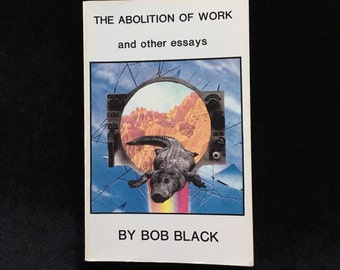 bob black work essay Dissertation stuff done for another few days got to write a 4-10 page methodology, but can't do it until they pick one of my hypothesis thinking about the essay i wrote earlier poor @emcee_grammar.