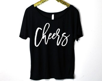 Cheers Slouch Top, Customize Your Color, S-2XL, Bachelorette Shirt, New Years Shirt, New Years Eve Shirt