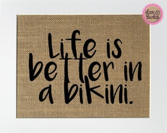 UNFRAMED Life Is Better In A Bikini / Burlap Print Sign 5x7 8x10 / Rustic Vintage Beach Summer Birthday Gift  Family Sign Fun House Sign
