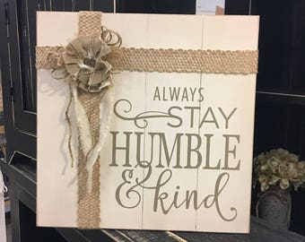 Always Stay Humble & Kind Embellished rustic Wood sign wall hanging Wedding gift for her Wall decor Housewarming Primitive Country home