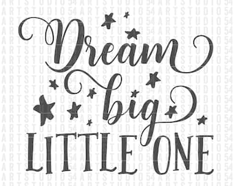 Dream Big Little One - Digital File - Clip Art - SVG, PNG, JPG, - Personal and Commercial Use - Artstudio54