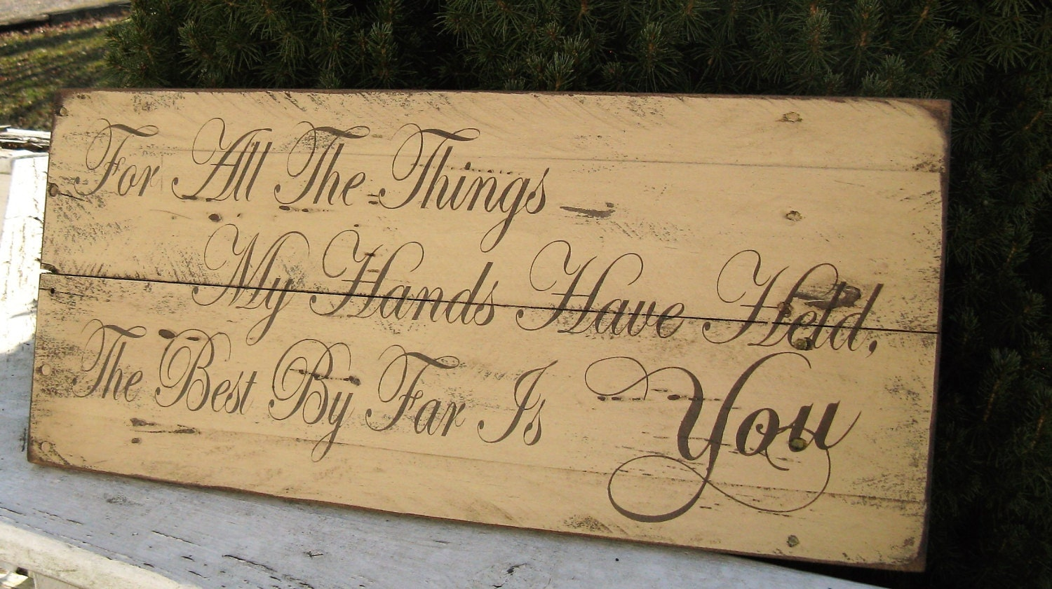 For All The Things My Hands Have Held The Best By Far Is You Love ...