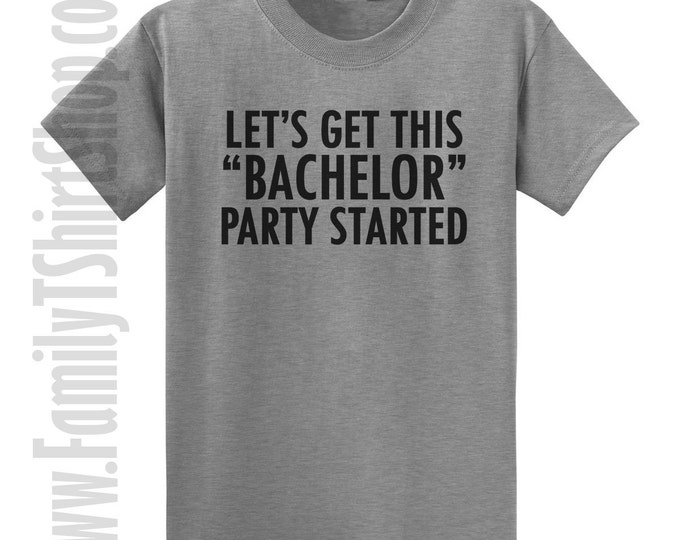 Let's Get This Bachelor Party Started T-Shirt