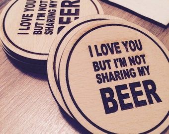 Set of Laser Engraved Wooden Coasters - I Love You But I'm Not Sharing My Beer