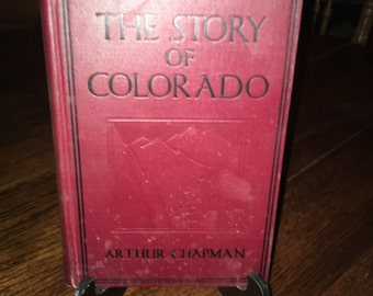 25% OFF!  Vintage Antique Book - The Story Of Colorado by Arthur Chapman 1924