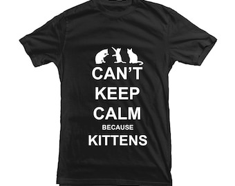 How can you keep calm when there are kittens - T-shirt for Kitten Lovers Animal Fans Tee MUF-12086