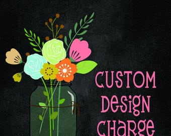 Custom Design Fee/Artwork Fee  (8 Dollars) - Must Have Prior Approval to Purchase This Listing