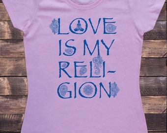 "Women's T-Shirt ""Love Is My Religion"" Buddha Yoga Meditation Flowery Print TS725"