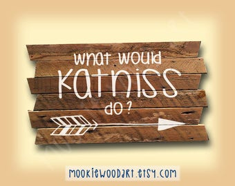 What would Katniss do? painting on reclaimed wood - hunger games themed - Katniss Everdeen arrow