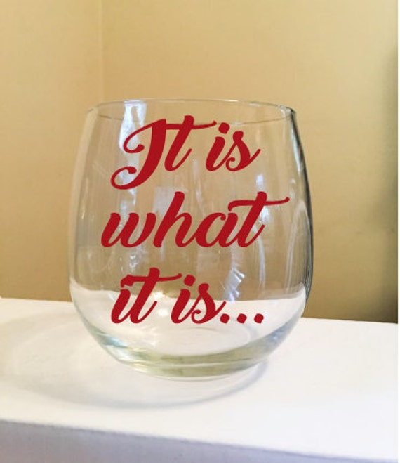 It Is What It Is Stemless Wine Glass