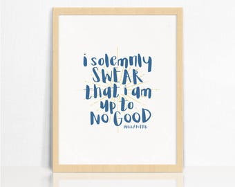 I Solemnly Swear That I Am Up To No Good | Harry Potter QUOTE | Wall Print | Home Decor