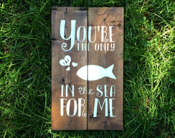 You're The Only Fish in The Sea For Me Wood Sign | White on Wood
