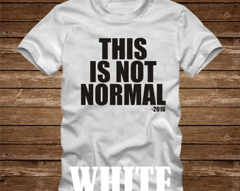 This Is Not Normal 2016 T-Shirt - Men's and Women's Sizes Available - Many Colors to choose from- last week tonight john oliver donald trump