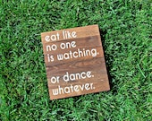 "Reclaimed Rustic Wood Sign: Eat Like No One Is Watching. Or Dance, Whatever 10""x12"" // Kitchen Decor // Home Decor //"