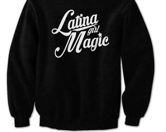 Latina Girl Magic Sweatshirt (Magic Glows)