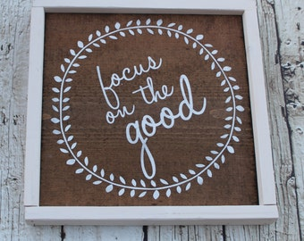 Inspirational sign - motivational sign - positive thinking - focus on the good - rustic decor - rustic sign - rustic home decor - uplifting