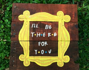 Friends TV show sign- Ill be there for you- Monica Friends peephole frame