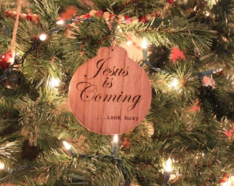 Funny Christmas Ornament - Jesus is Coming . . . look busy . . . Holiday Decorations, Wooden Ornaments.