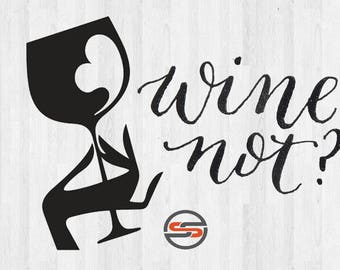 Wine Not svg, wine svg, wine glass, wine cut file, tshirt design, decal, silhouette cutting file, svg files, dxf, cricut, instant download