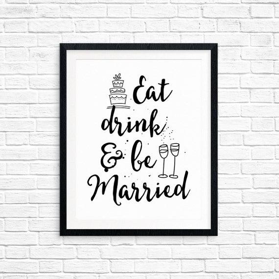 Printable Wedding Sign, Eat Drink & Be Married, Reception Signs, Table Decorations, Typography Art, Digital Download Print, Quote Printables