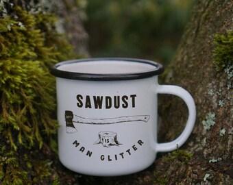 Sawdust is Man Glitter Mug - Enamel Camping Mug - Man Mug