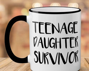 Teenage Saughter Survivor Father's Day Mother's Day Mug // Funny Mugs // Ceramic Coffee Cup // Dad Mug