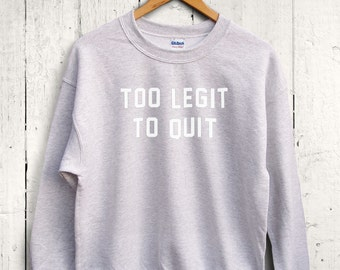 Too Legit To Quit Sweater - Sweatshirt for Gym, Workout Sweater, Womens Gym Shirt, Funny Workout Shirt, Exercise Apparel, Fitness Sweatshirt