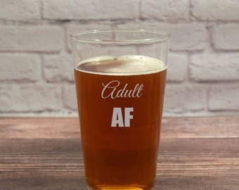 Adult AF, Adult AF Glassware, Adult AF Beer Glass, Adult Gift, Adult Glasses, Adult af Pint Glass, Adult af Glasses