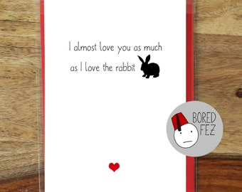 I Almost Love You As Much As the Rabbit | Valentines Day Card / Anniversary Card