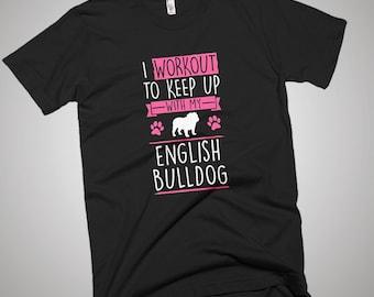 I Workout to Keep Up With  English Bulldog  T-Shirt
